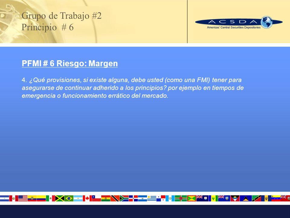 Grupo de Trabajo #2 Principio # 6 PFMI # 6 Riesgo: Margen