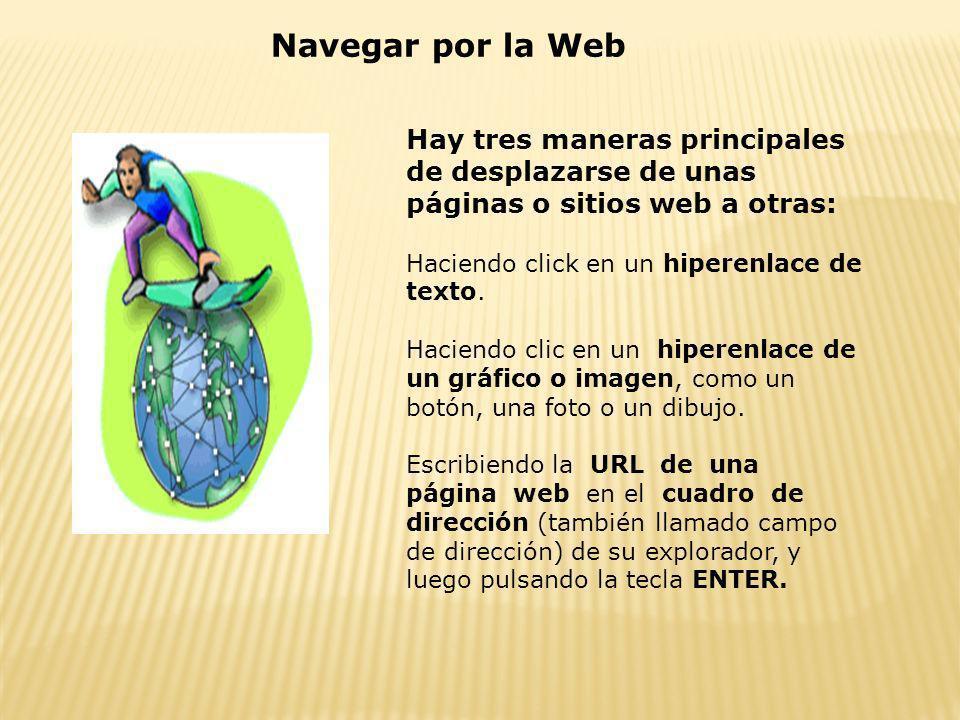 Navegar por la WebHay tres maneras principales de desplazarse de unas páginas o sitios web a otras: