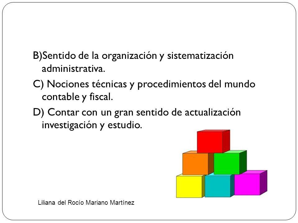 B)Sentido de la organización y sistematización administrativa.