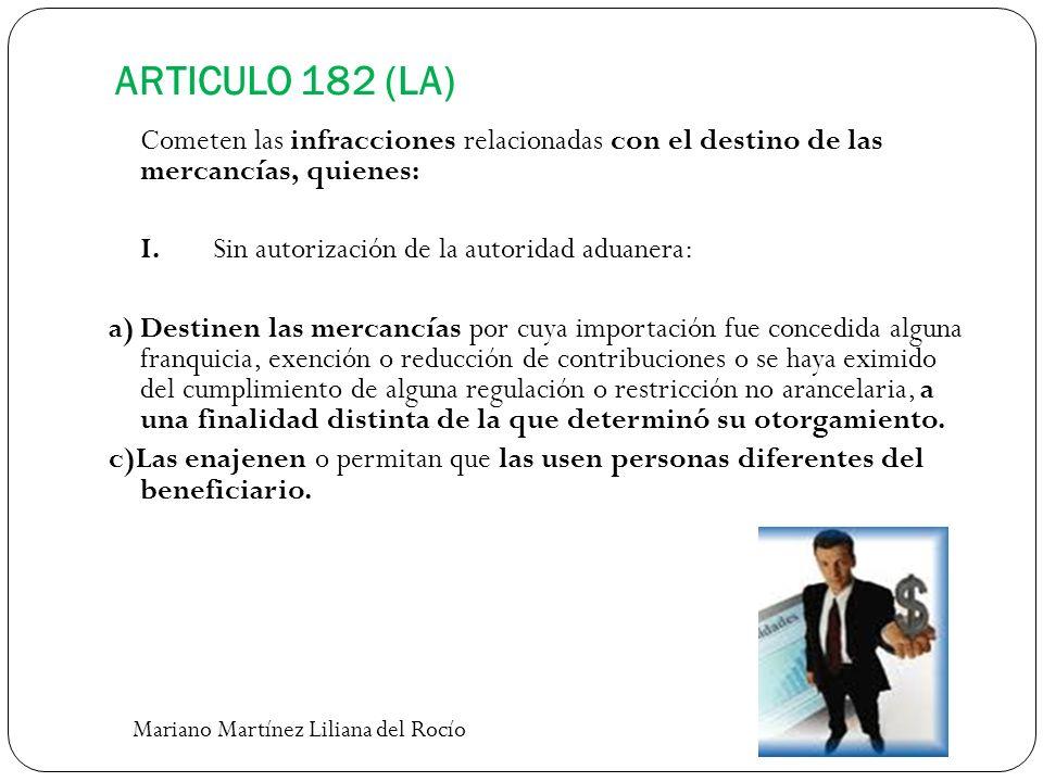 ARTICULO 182 (LA) Cometen las infracciones relacionadas con el destino de las mercancías, quienes: