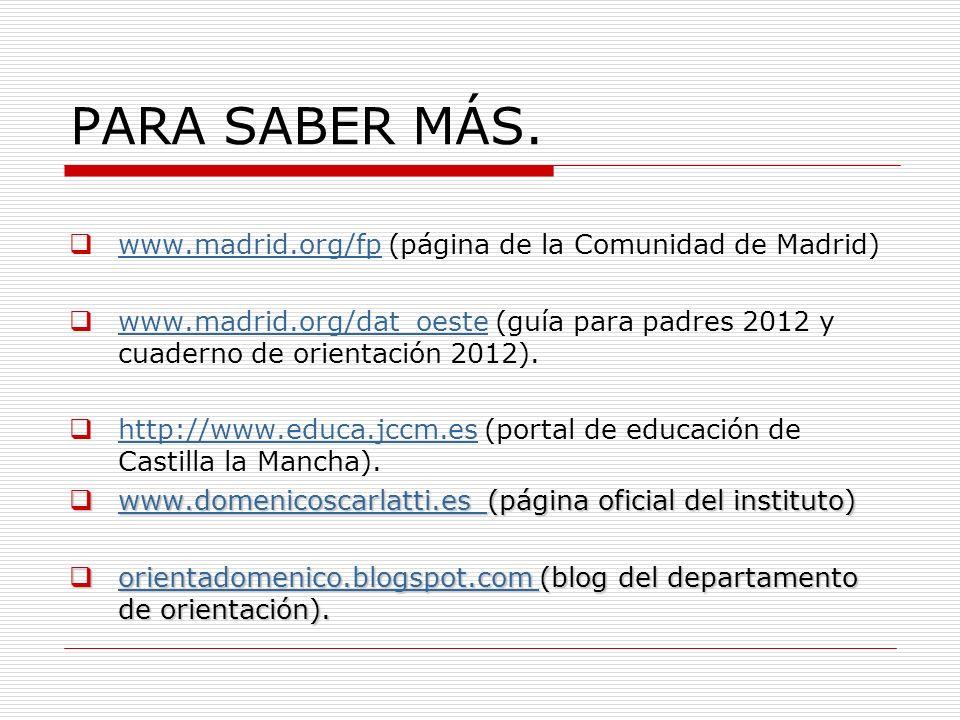 PARA SABER MÁS. www.madrid.org/fp (página de la Comunidad de Madrid)