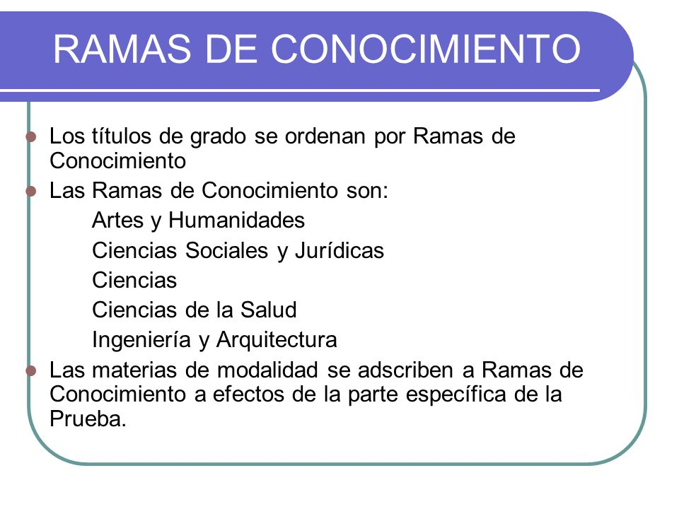 RAMAS DE CONOCIMIENTOLos títulos de grado se ordenan por Ramas de Conocimiento. Las Ramas de Conocimiento son: