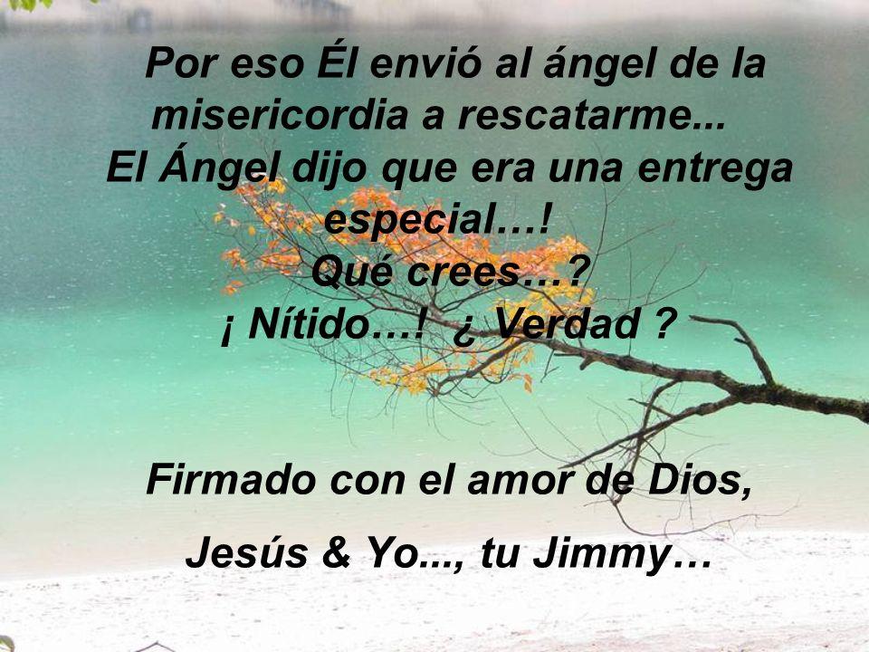 Por eso Él envió al ángel de la misericordia a rescatarme