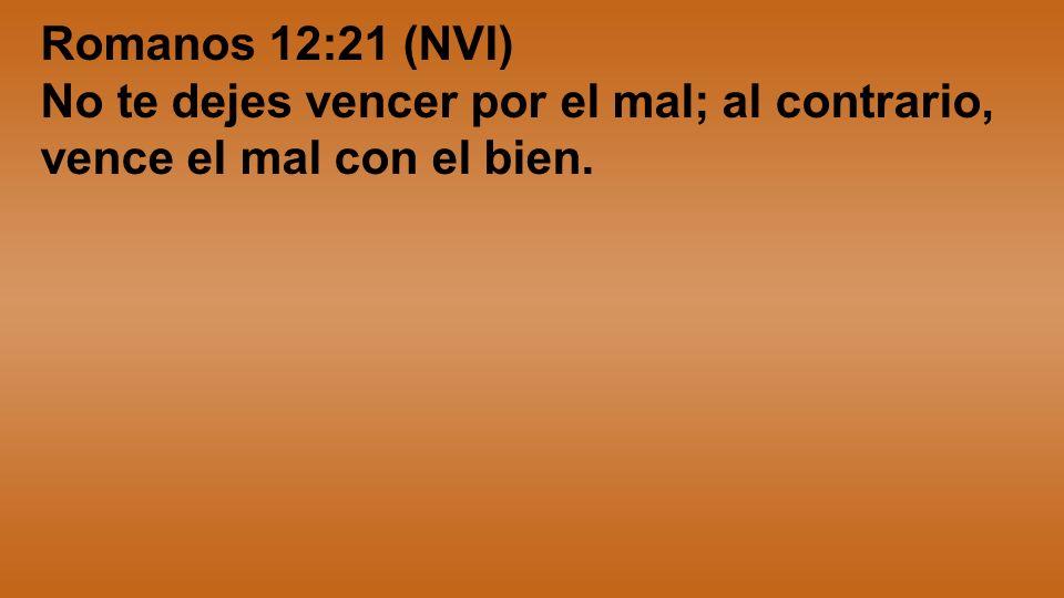 Romanos 12:21 (NVI) No te dejes vencer por el mal; al contrario, vence el mal con el bien.