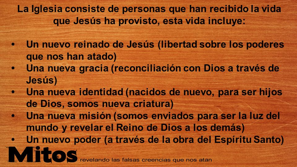 La Iglesia consiste de personas que han recibido la vida que Jesús ha provisto, esta vida incluye: