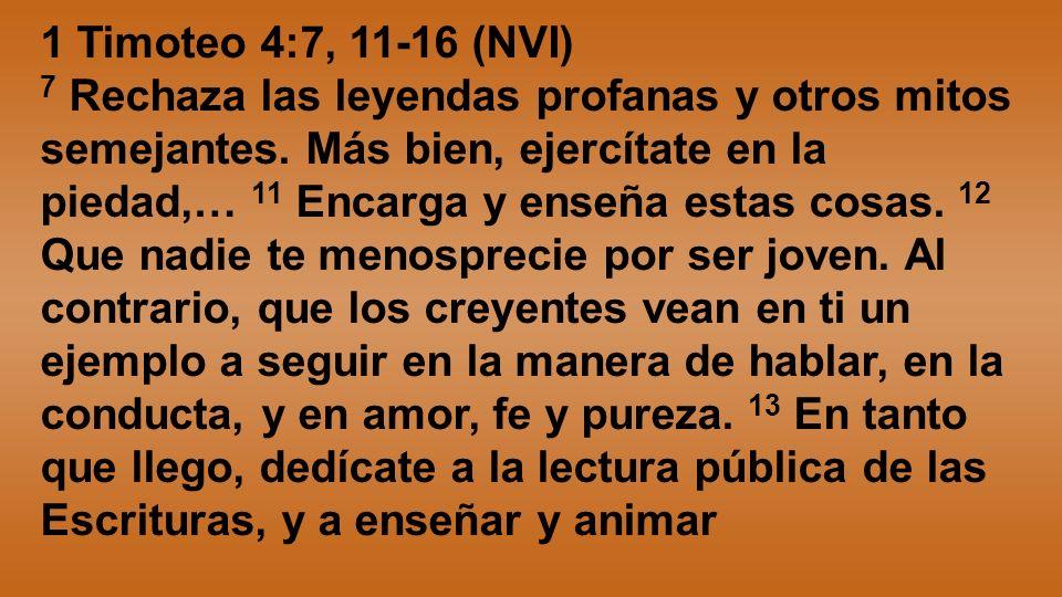 1 Timoteo 4:7, 11-16 (NVI)