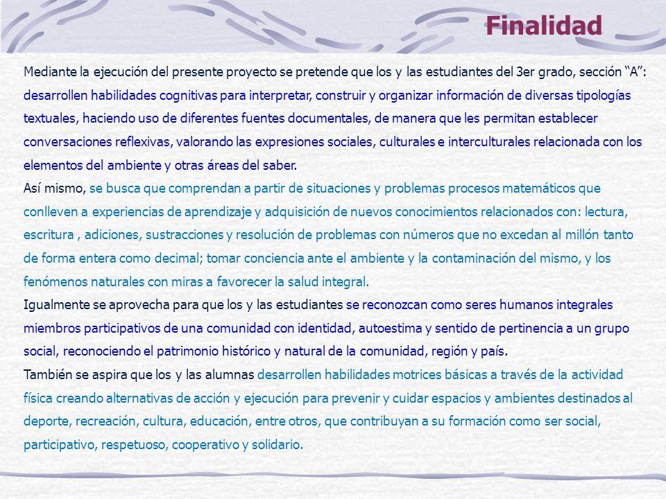 FinalidadMediante la ejecución del presente proyecto se pretende que los y las estudiantes del 3er grado, sección A :