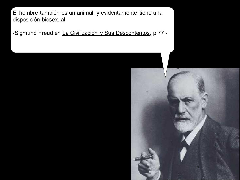 El hombre también es un animal, y evidentamente tiene una disposición biosexual. -Sigmund Freud en La Civilización y Sus Descontentos, p.77 -