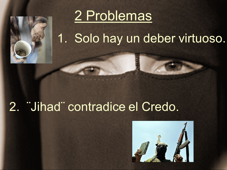 2 Problemas 1. Solo hay un deber virtuoso.