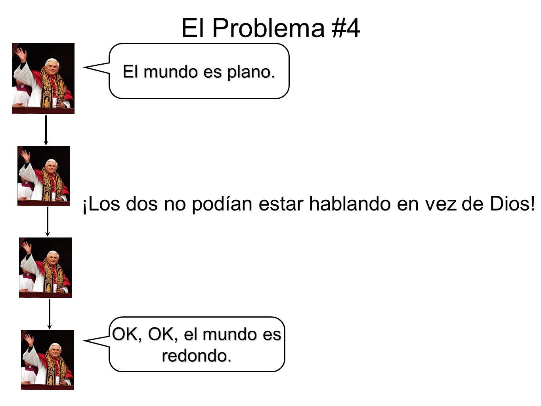 El Problema #4 ¡Los dos no podían estar hablando en vez de Dios!