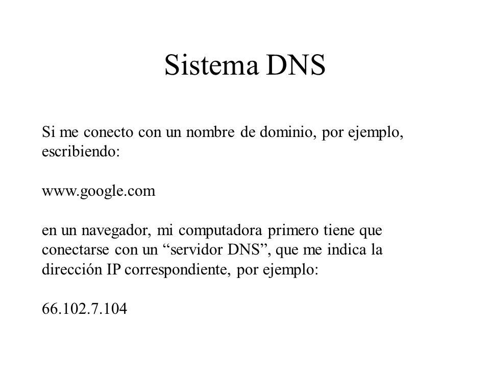 Sistema DNS Si me conecto con un nombre de dominio, por ejemplo, escribiendo: www.google.com.
