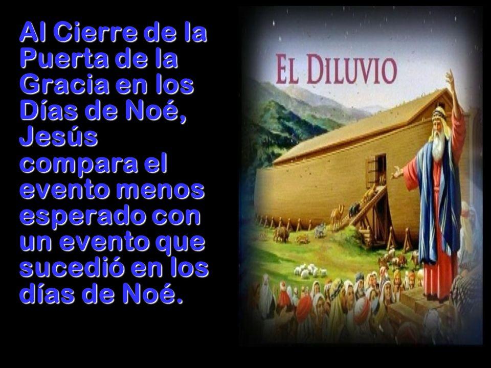 Al Cierre de la Puerta de la Gracia en los Días de Noé, Jesús compara el evento menos esperado con un evento que sucedió en los días de Noé.