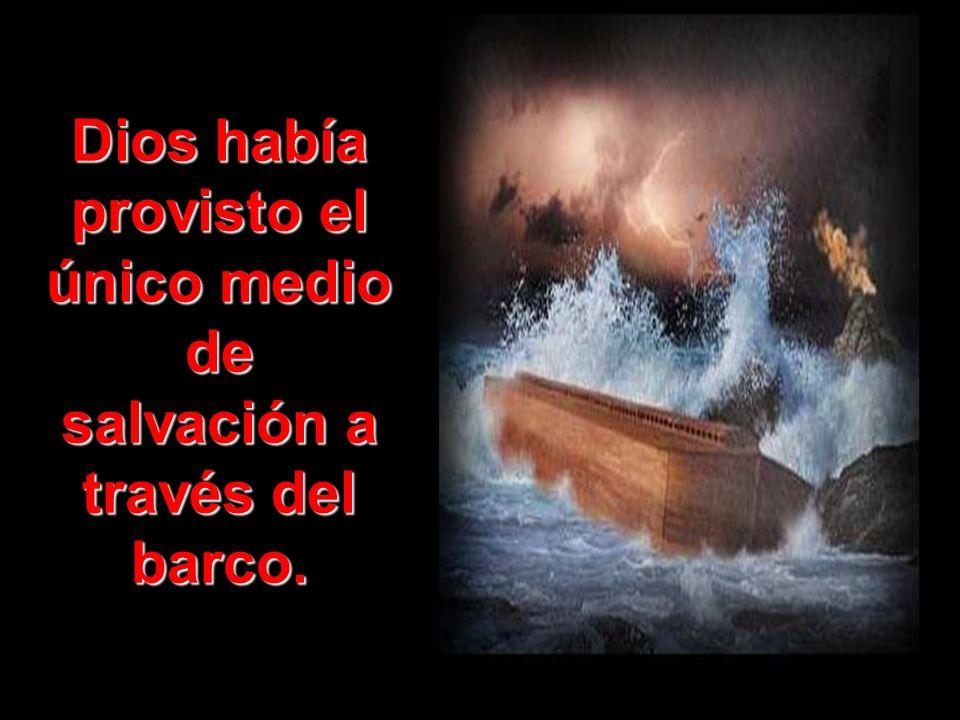 Dios había provisto el único medio de salvación a través del barco.