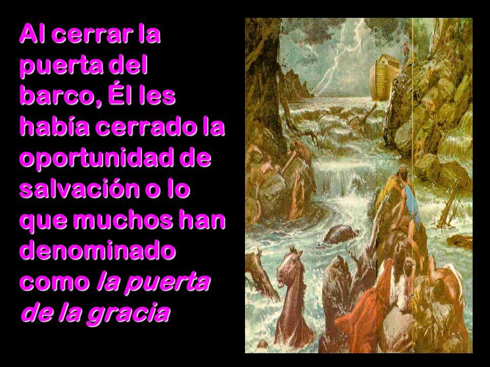 Al cerrar la puerta del barco, Él les había cerrado la oportunidad de salvación o lo que muchos han denominado como la puerta de la gracia
