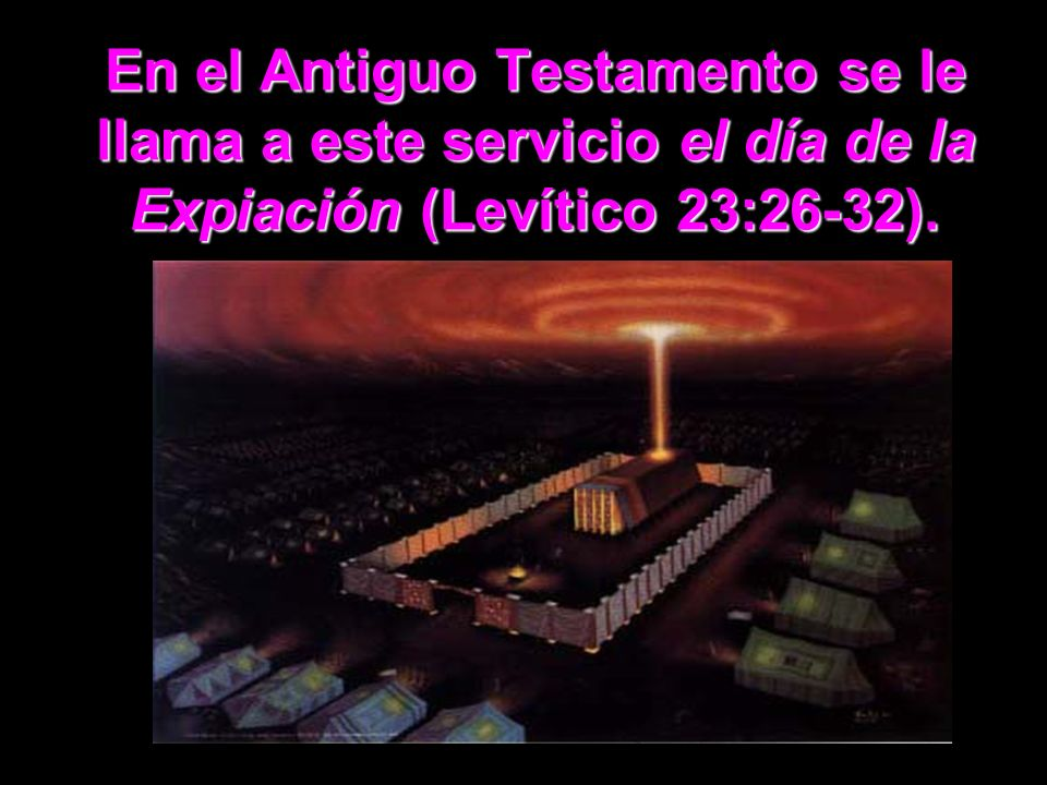 En el Antiguo Testamento se le llama a este servicio el día de la Expiación (Levítico 23:26-32).