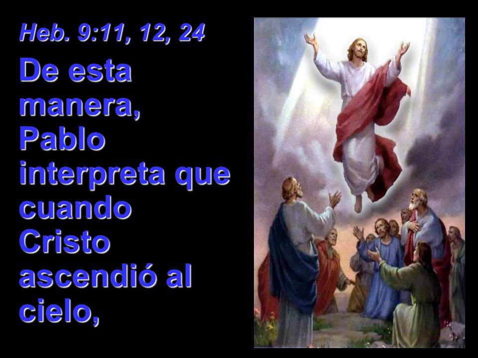 De esta manera, Pablo interpreta que cuando Cristo ascendió al cielo,