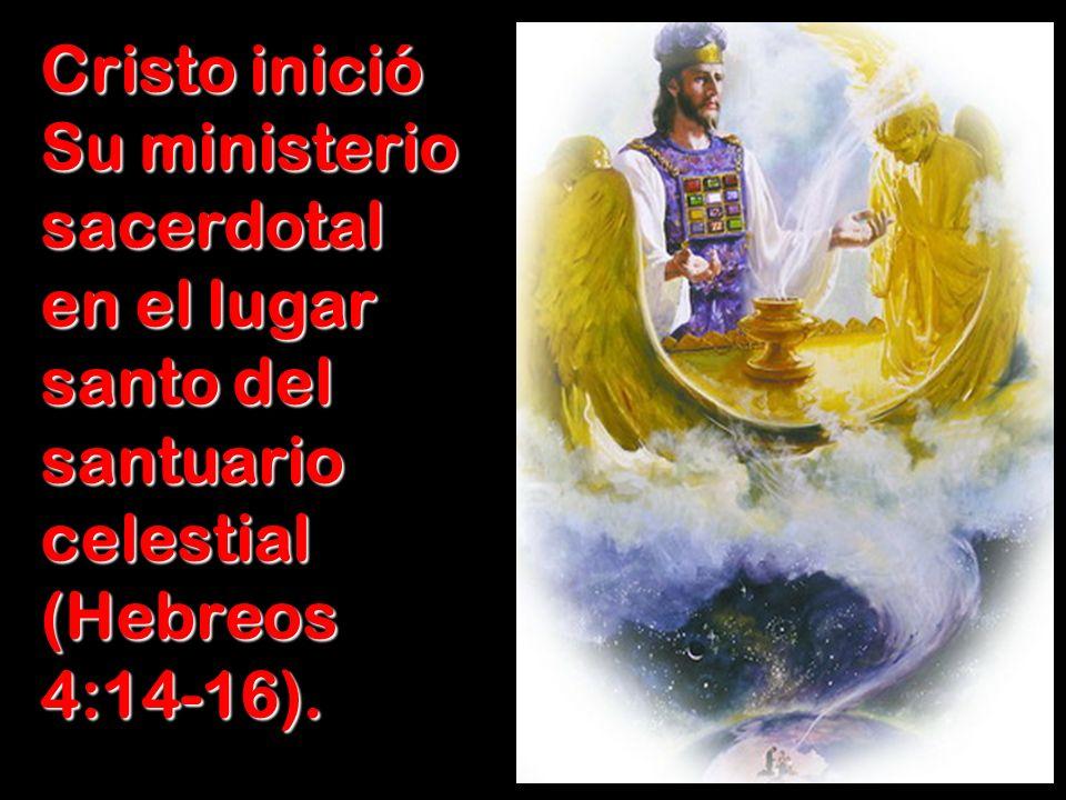 Cristo inició Su ministerio sacerdotal en el lugar santo del santuario celestial (Hebreos 4:14-16).