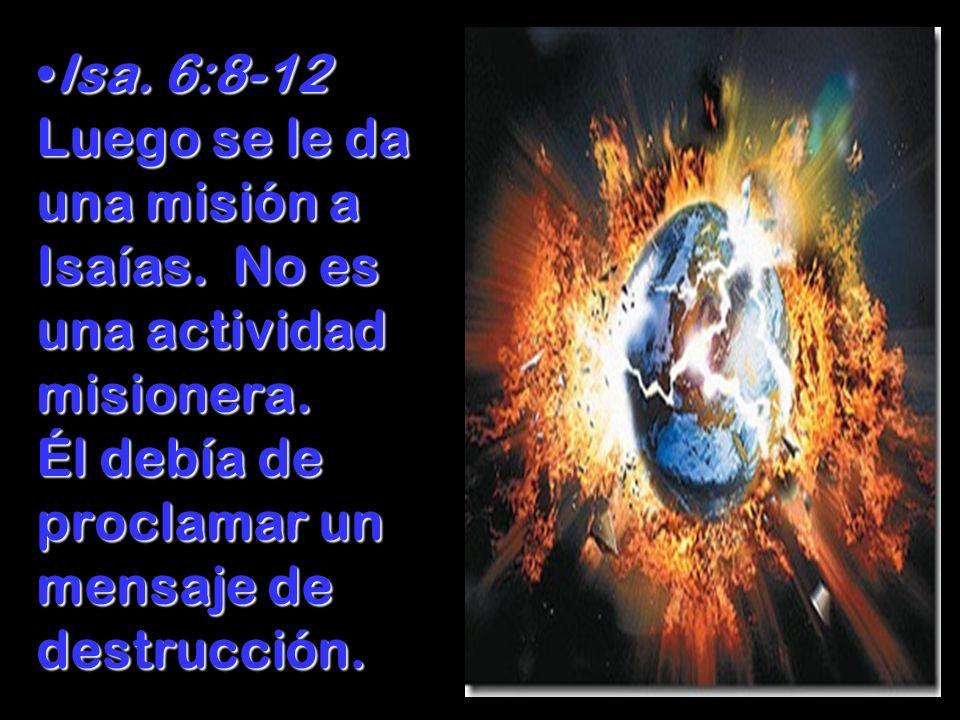 Isa. 6:8-12 Luego se le da una misión a Isaías