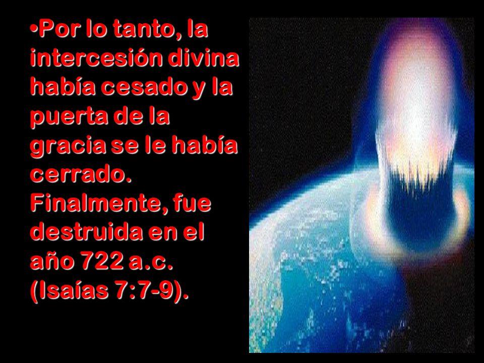 Por lo tanto, la intercesión divina había cesado y la puerta de la gracia se le había cerrado.
