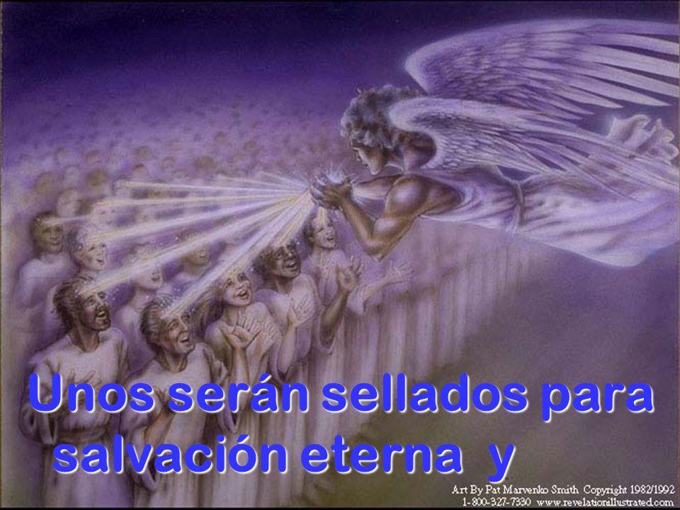 Unos serán sellados para salvación eterna y