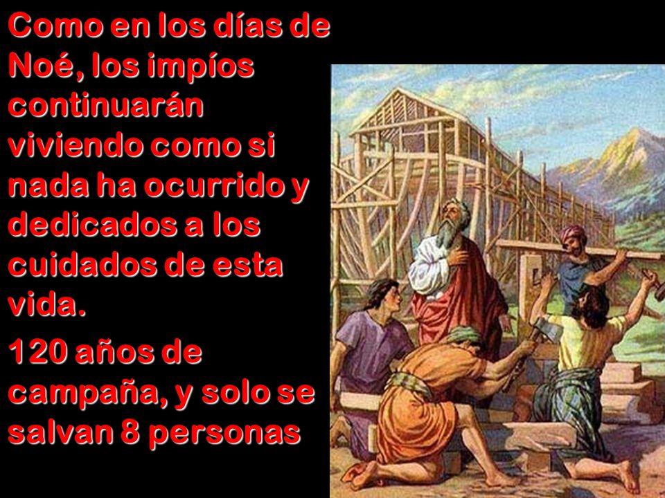 Como en los días de Noé, los impíos continuarán viviendo como si nada ha ocurrido y dedicados a los cuidados de esta vida.