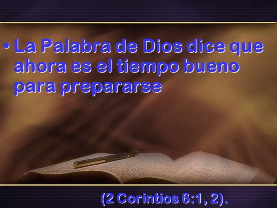 La Palabra de Dios dice que ahora es el tiempo bueno para prepararse