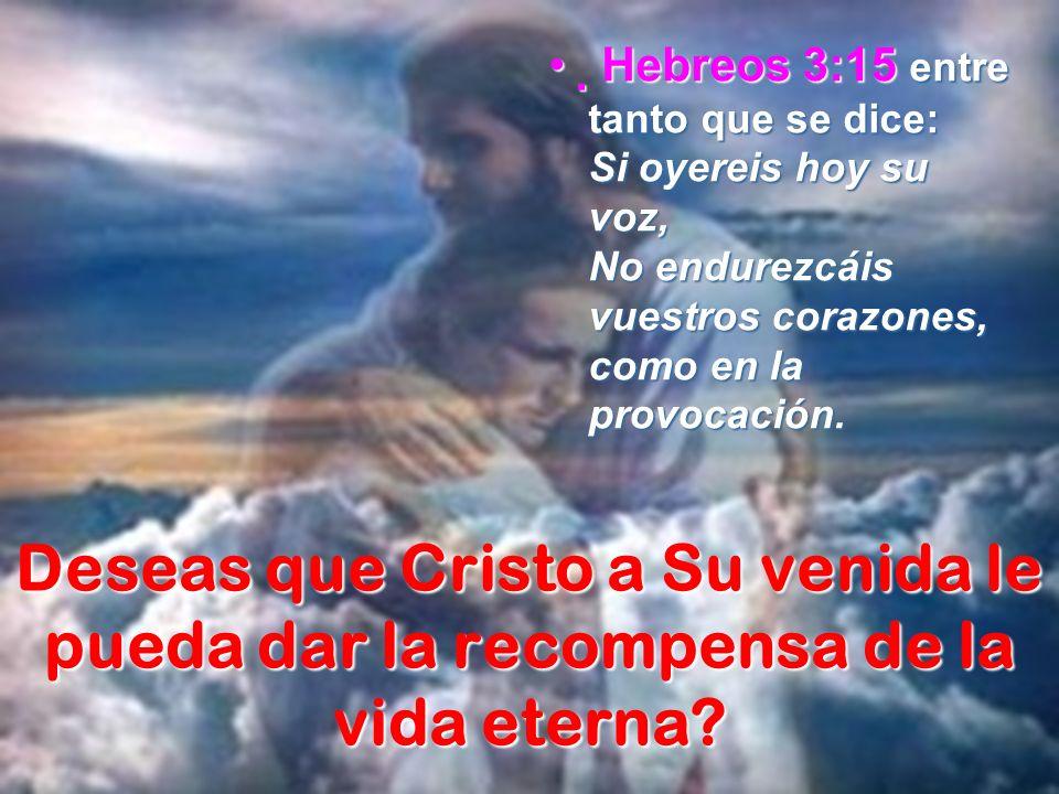  Hebreos 3:15 entre tanto que se dice: Si oyereis hoy su voz, No endurezcáis vuestros corazones, como en la provocación.