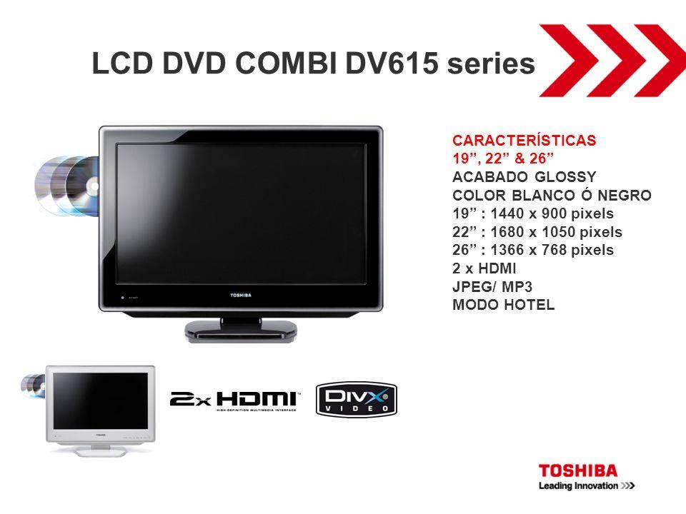 LCD DVD COMBI DV615 series CARACTERÍSTICAS 19 , 22 & 26
