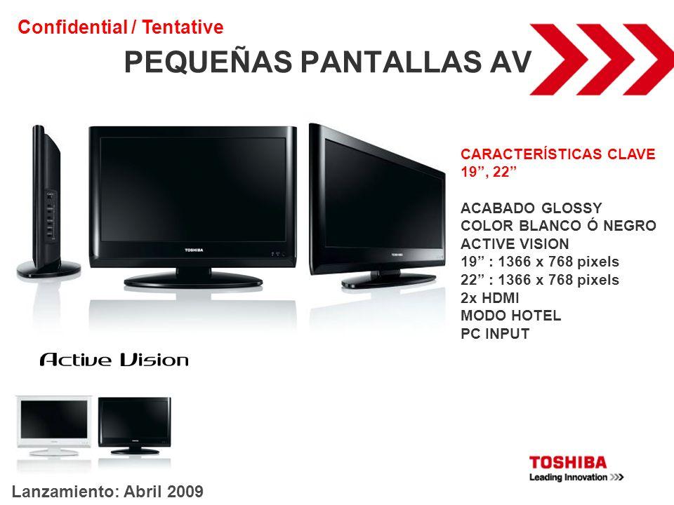 PEQUEÑAS PANTALLAS AV Confidential / Tentative Lanzamiento: Abril 2009