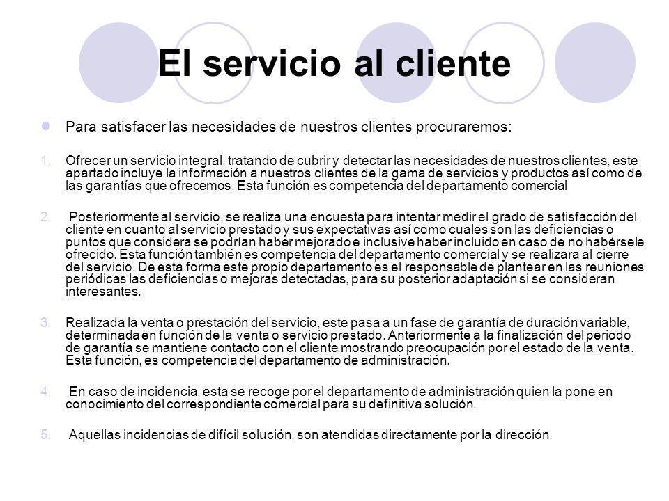 El servicio al clientePara satisfacer las necesidades de nuestros clientes procuraremos: