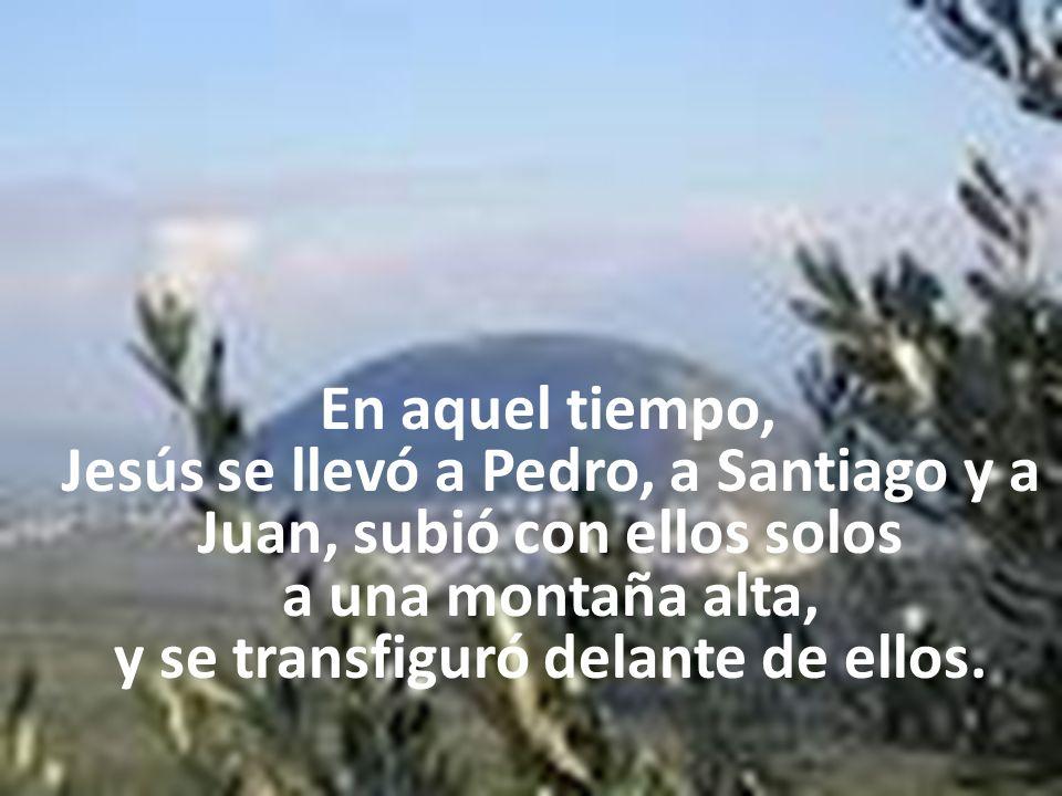En aquel tiempo, Jesús se llevó a Pedro, a Santiago y a Juan, subió con ellos solos a una montaña alta, y se transfiguró delante de ellos.