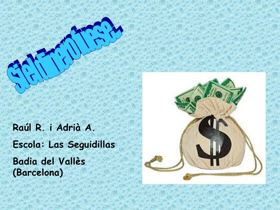 Si el dinero fuese... Raúl R. i Adrià A. Escola: Las Seguidillas