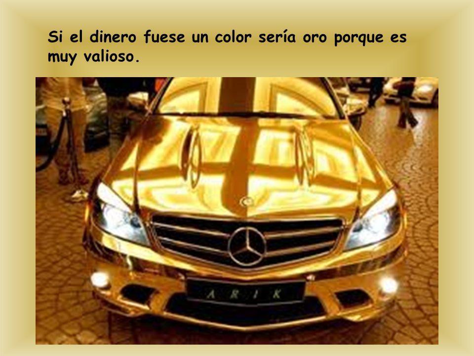 Si el dinero fuese un color sería oro porque es muy valioso.
