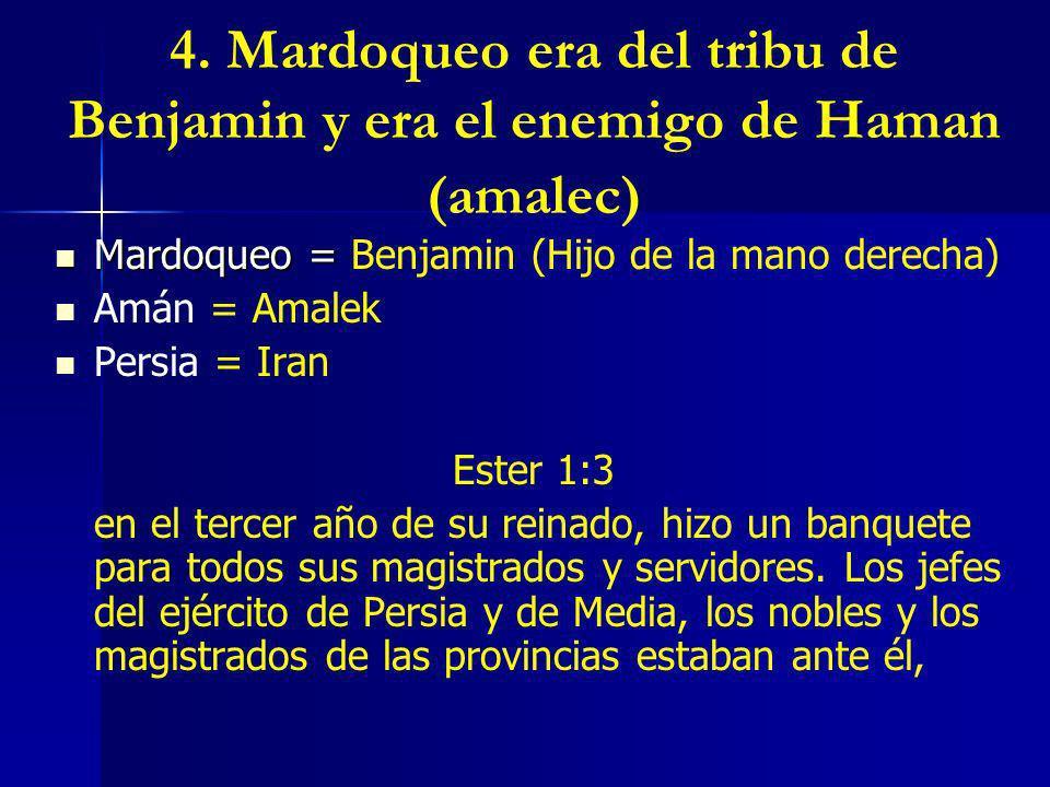 4. Mardoqueo era del tribu de Benjamin y era el enemigo de Haman (amalec)