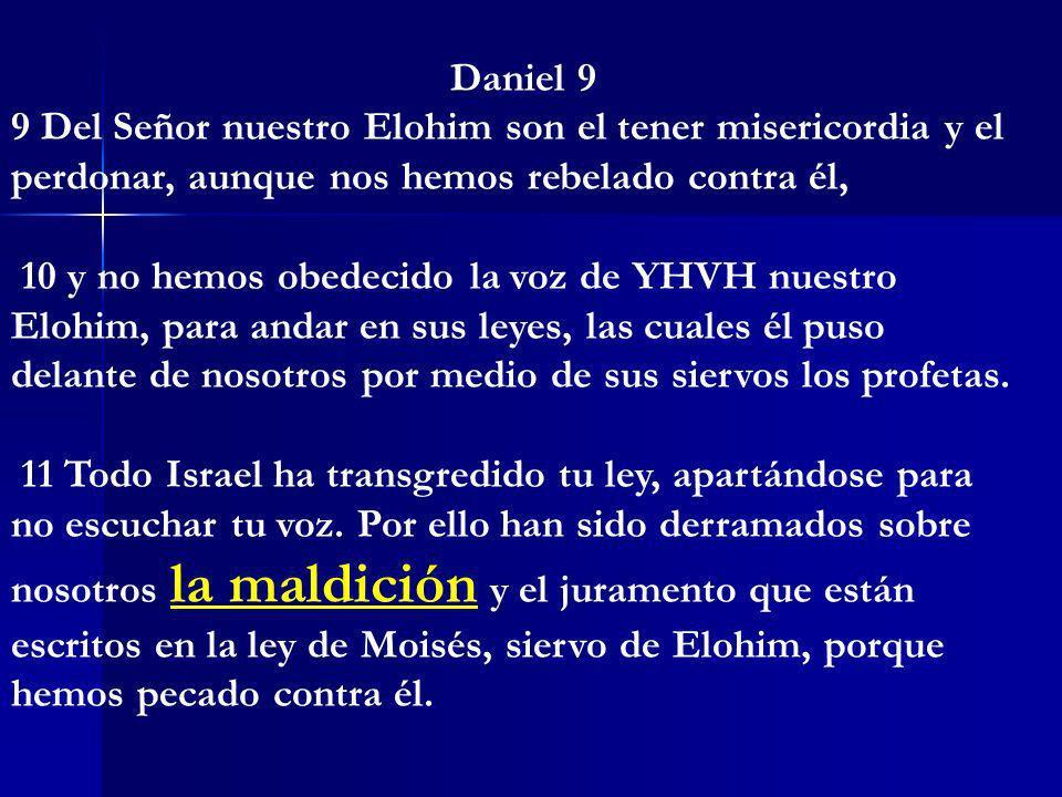Daniel 99 Del Señor nuestro Elohim son el tener misericordia y el perdonar, aunque nos hemos rebelado contra él,