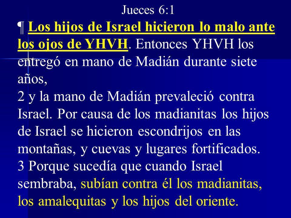 Jueces 6:1 ¶ Los hijos de Israel hicieron lo malo ante los ojos de YHVH. Entonces YHVH los entregó en mano de Madián durante siete años,