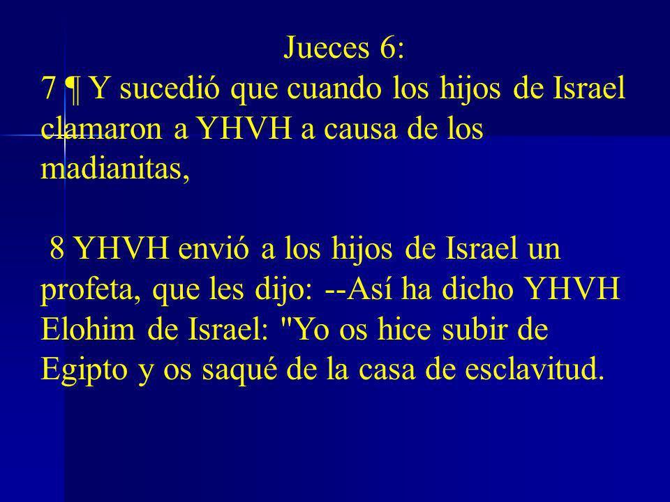 Jueces 6:7 ¶ Y sucedió que cuando los hijos de Israel clamaron a YHVH a causa de los madianitas,