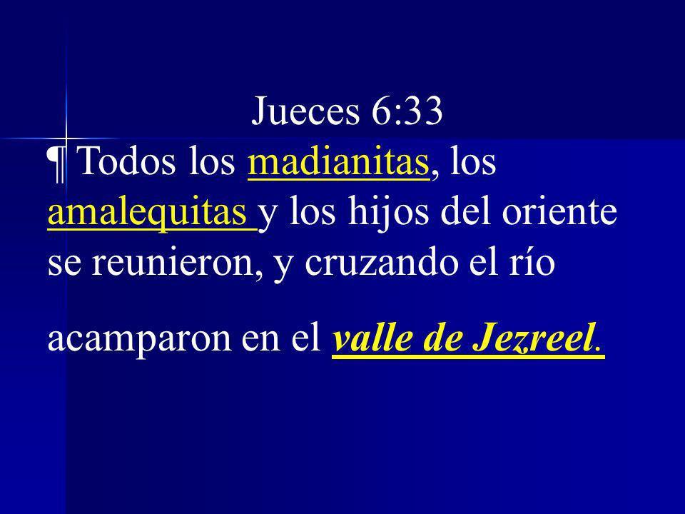 Jueces 6:33 ¶ Todos los madianitas, los amalequitas y los hijos del oriente se reunieron, y cruzando el río acamparon en el valle de Jezreel.