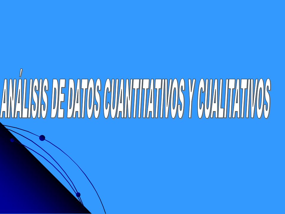 ANÁLISIS DE DATOS CUANTITATIVOS Y CUALITATIVOS