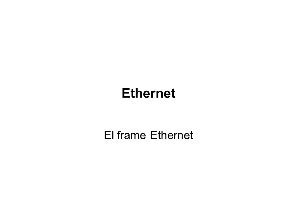 Ethernet El frame Ethernet
