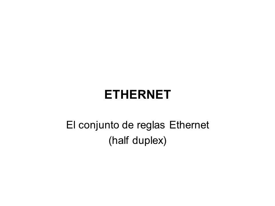 El conjunto de reglas Ethernet (half duplex)