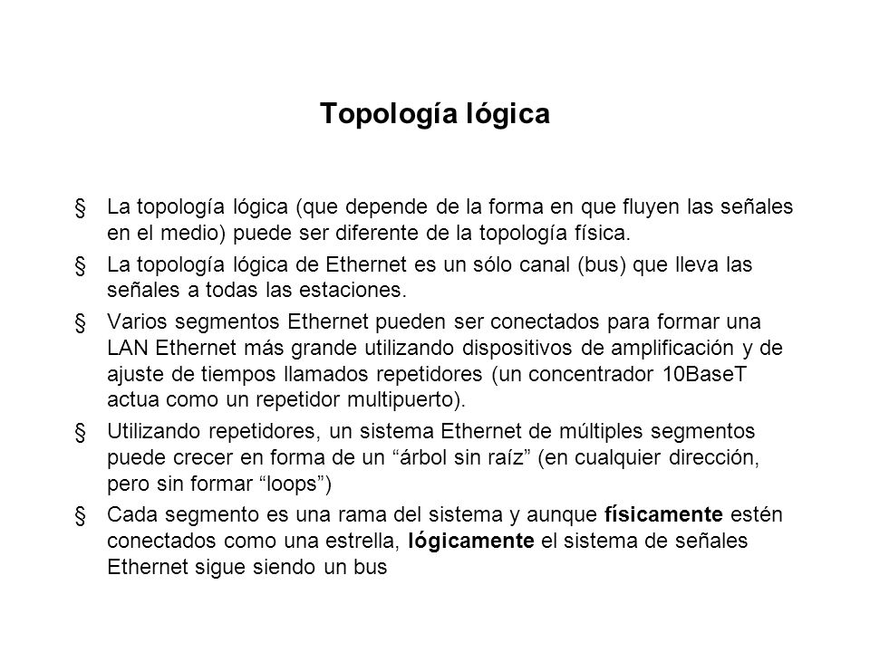 Topología lógicaLa topología lógica (que depende de la forma en que fluyen las señales en el medio) puede ser diferente de la topología física.