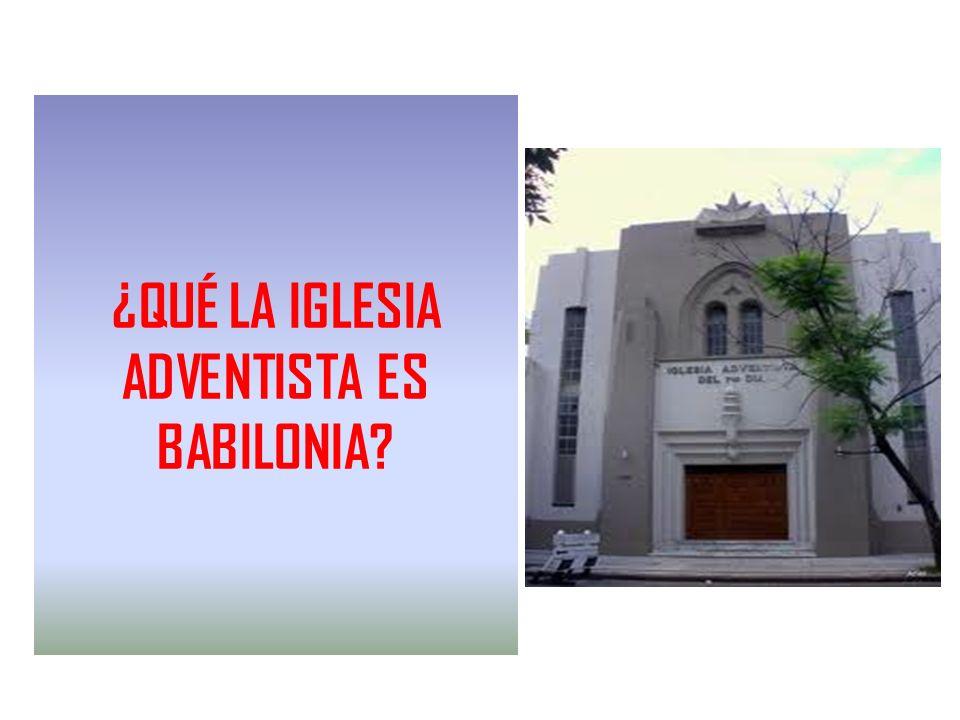¿QUÉ LA IGLESIA ADVENTISTA ES BABILONIA