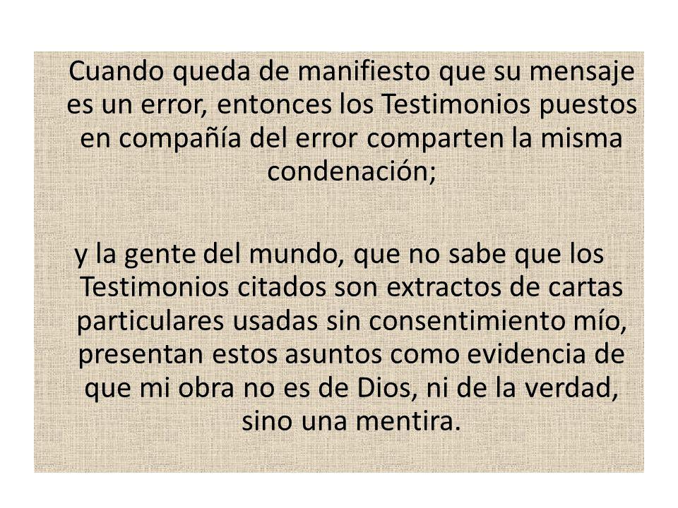 Cuando queda de manifiesto que su mensaje es un error, entonces los Testimonios puestos en compañía del error comparten la misma condenación;