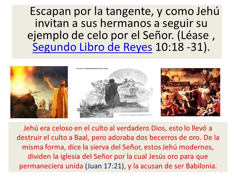 Escapan por la tangente, y como Jehú invitan a sus hermanos a seguir su ejemplo de celo por el Señor. (Léase , Segundo Libro de Reyes 10:18 -31).