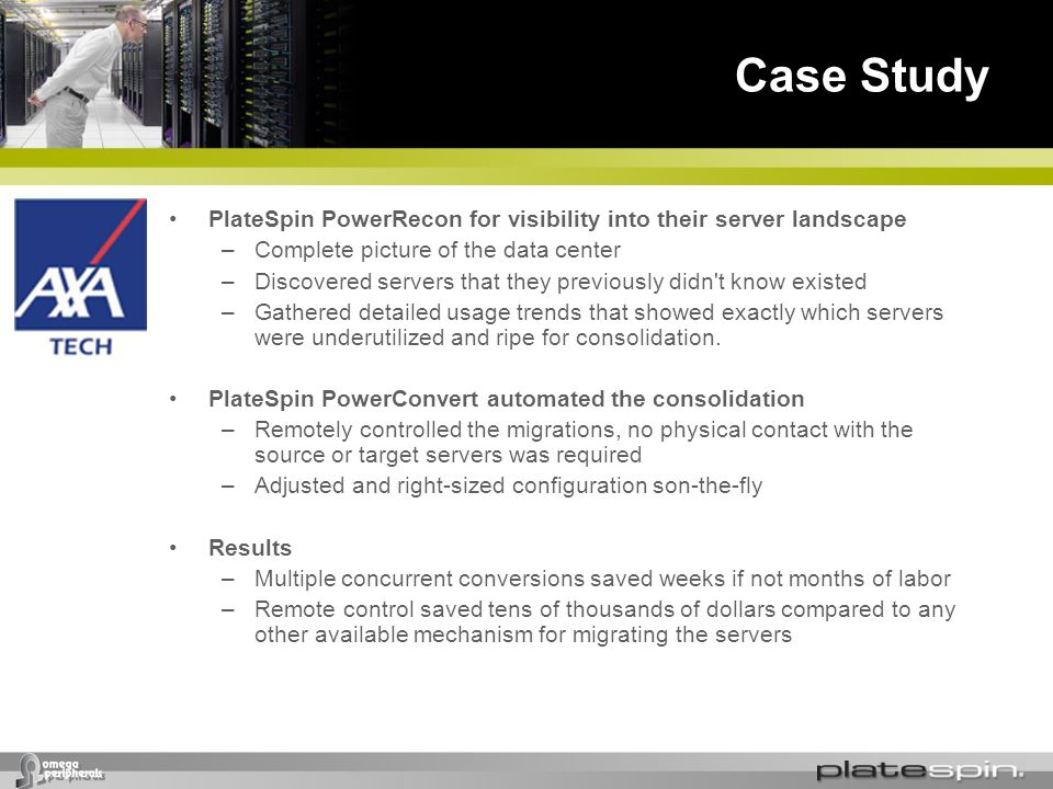 Case Study PlateSpin PowerRecon for visibility into their server landscape. Complete picture of the data center.