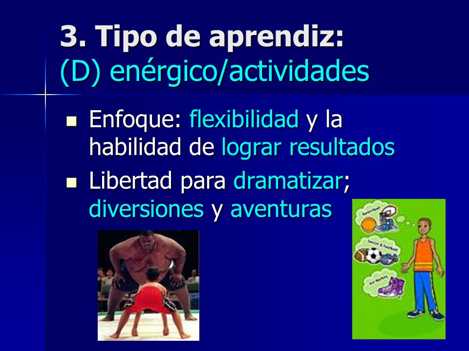 3. Tipo de aprendiz: (D) enérgico/actividades