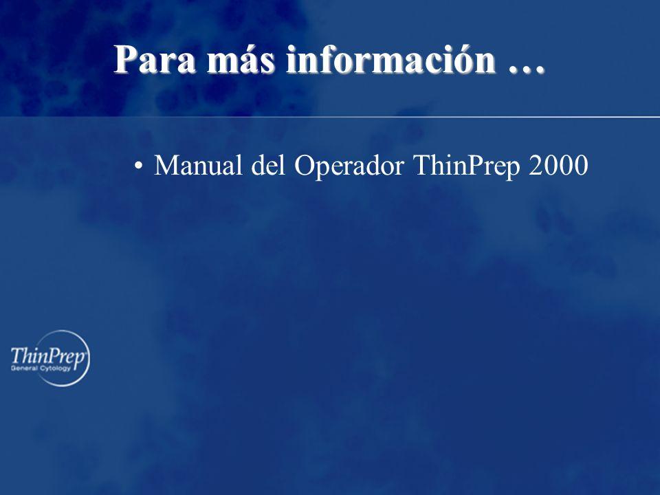 Para más información … Manual del Operador ThinPrep 2000