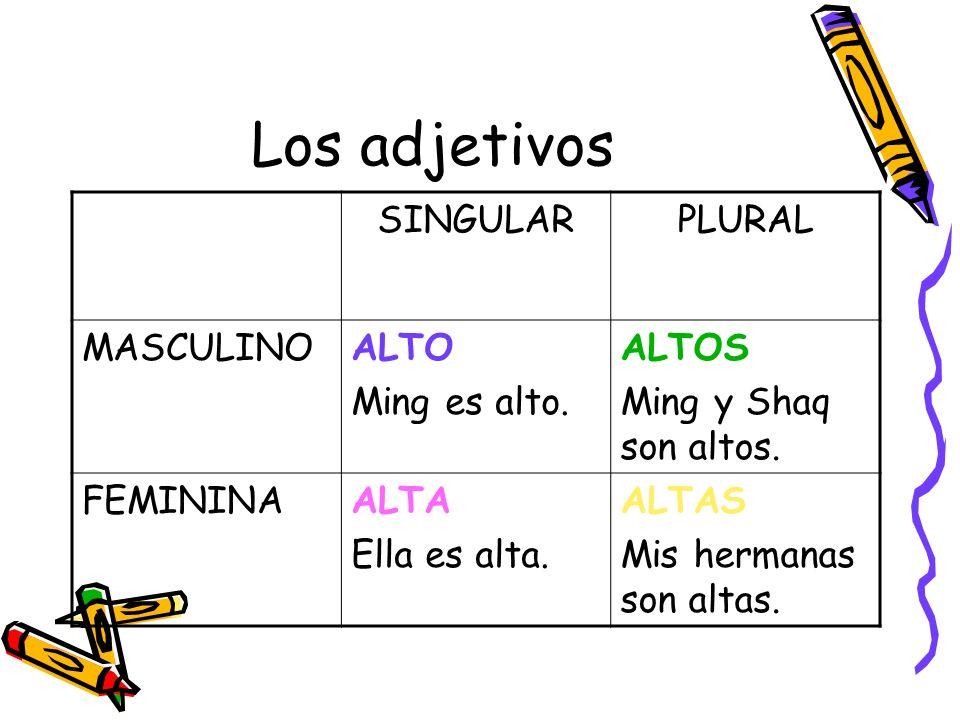 Los adjetivos SINGULAR PLURAL MASCULINO ALTO Ming es alto. ALTOS