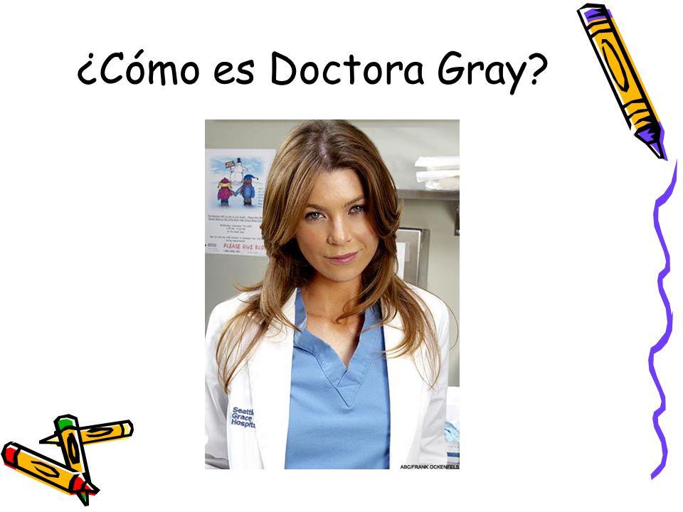 ¿Cómo es Doctora Gray